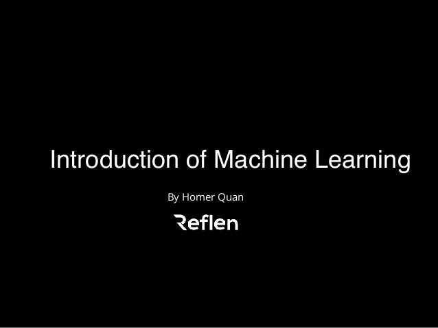 Introduction of Machine Learning By Homer Quan