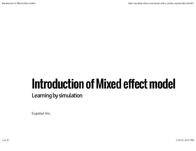 Introduction of Mixed effect model  http://nycdatascience.com/mixed_effect_model_supstat/index.html#1  Introduction of Mix...
