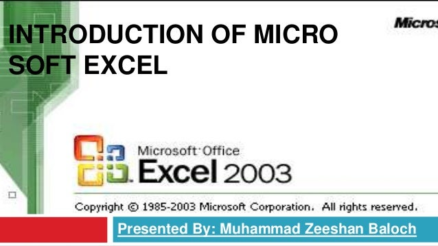INTRODUCTION OF MICROSOFT EXCEL      Presented By: Muhammad Zeeshan Baloch