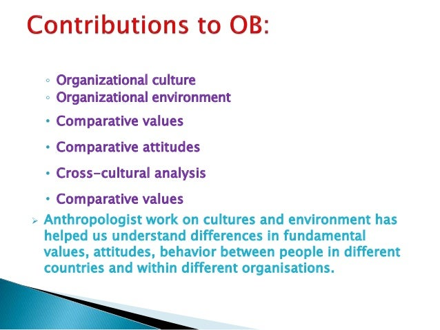 organizational behavior in a multi disciplinary context If you want to provoke a vigorous debate, start a conversation on organizational culture while there is universal agreement that (1) it exists, and (2) that it plays a crucial role in shaping behavior in organizations, there is little consensus on what organizational culture actually is, never mind how it influences behavior and.