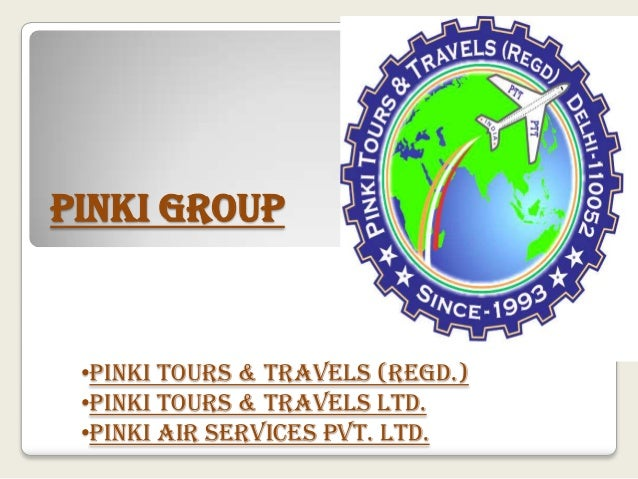 PINKI GROUP •PINKI TOURS & TRAVELS (REGD.) •PINKI TOURS & TRAVELS LTD. •PINKI AIR SERVICES PVT. LTD.