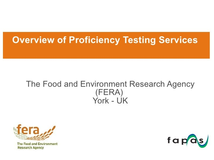 Overview of Proficiency Testing Services  T he Food and Environment Research Agency (FERA)   York - UK