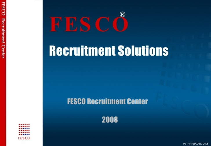 ® FES CO Recruitment Solutions      FESCO Recruitment Center               2008                                P1 | © FESC...