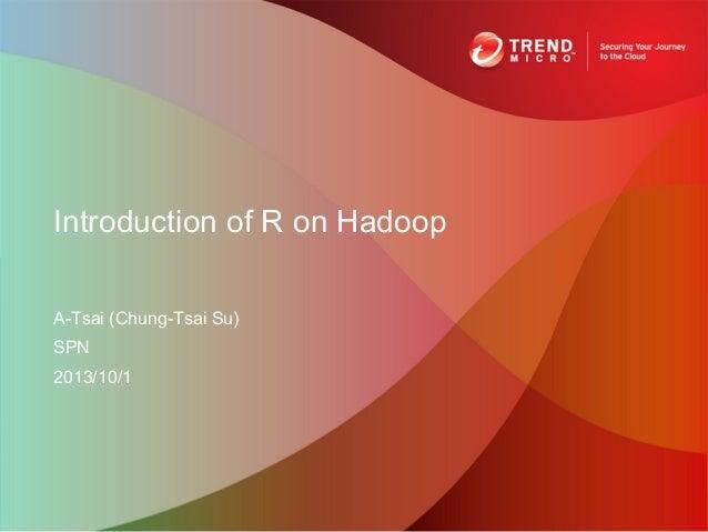 A-Tsai (Chung-Tsai Su) SPN 2013/10/1 Introduction of R on Hadoop