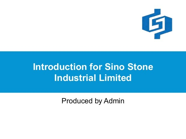 Introduction for Sino Stone Industrial Limited Produced by Admin