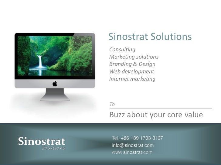 Sinostrat SolutionsConsultingMarketing solutionsBranding & DesignWeb developmentInternet marketingToBuzz about your core v...
