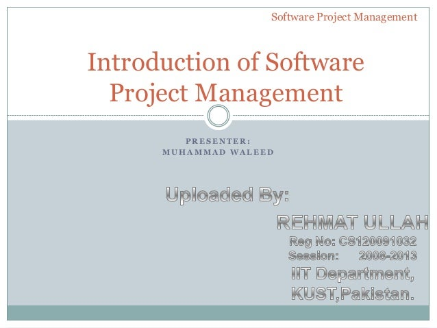 Software Project ManagementIntroduction of Software  Project Management         PRESENTER:      MUHAMMAD WALEED