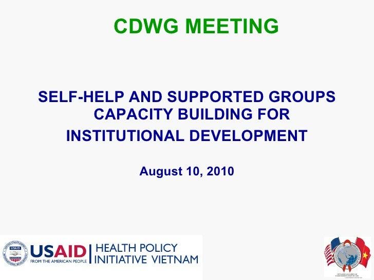 CDWG MEETING <ul><li>SELF-HELP AND SUPPORTED GROUPS CAPACITY BUILDING FOR  </li></ul><ul><li>INSTITUTIONAL DEVELOPMENT </l...