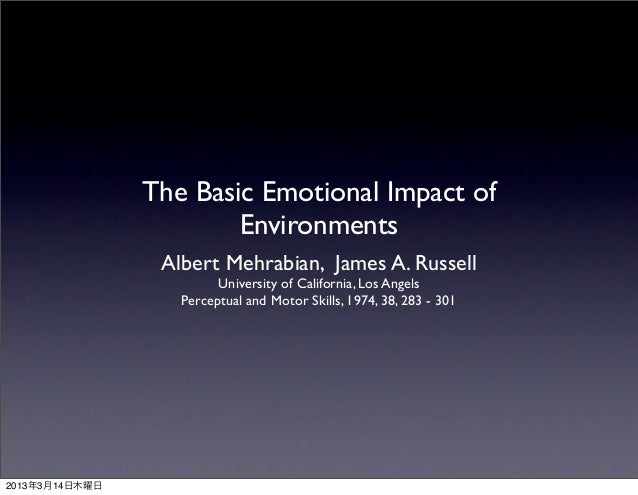 The Basic Emotional Impact of                        Environments                 Albert Mehrabian, James A. Russell      ...