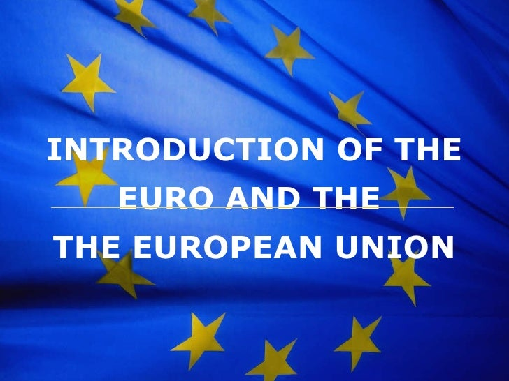INTRODUCTION OF THE EURO AND THE  THE EUROPEAN UNION