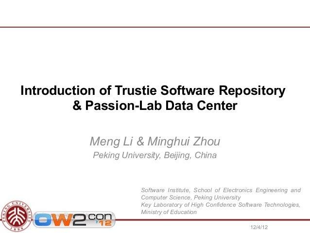 Introduction of Trustie Software Repository        & Passion-Lab Data Center           Meng Li & Minghui Zhou           Pe...