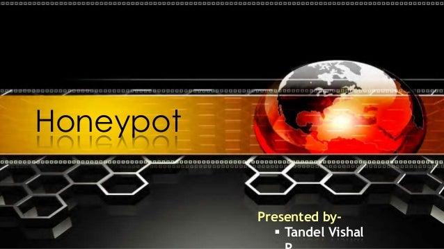 Honeypot Presented by-  Tandel Vishal