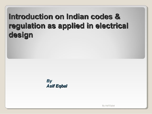 Introduction on Indian codes &Introduction on Indian codes & regulation as applied in electricalregulation as applied in e...