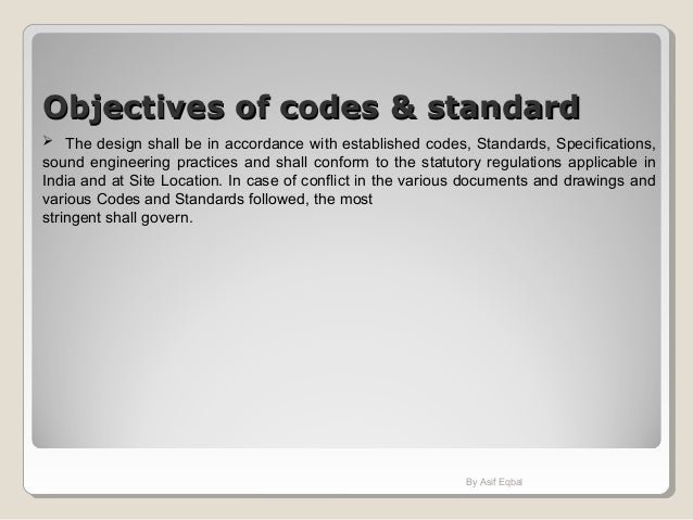 Objectives of codes & standardObjectives of codes & standard  The design shall be in accordance with established codes, S...