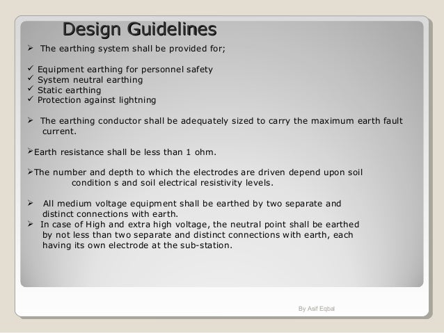Design GuidelinesDesign Guidelines  The earthing system shall be provided for;  Equipment earthing for personnel safety ...