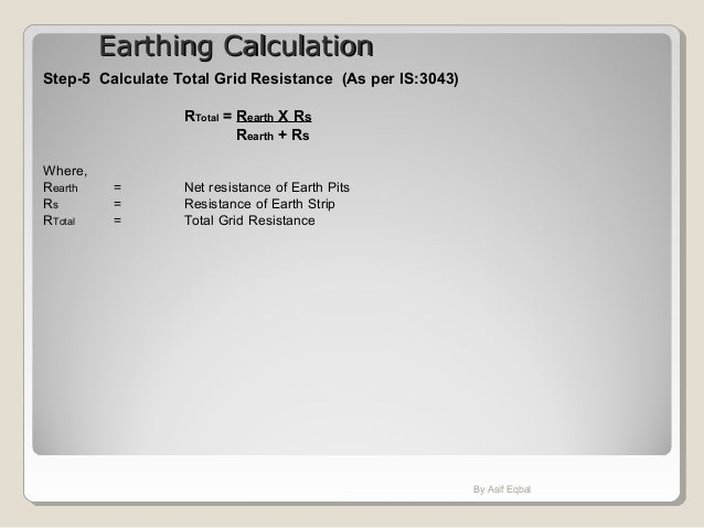 Earthing CalculationEarthing Calculation Step-5 Calculate Total Grid Resistance (As per IS:3043) RTotal = Rearth X Rs Rear...