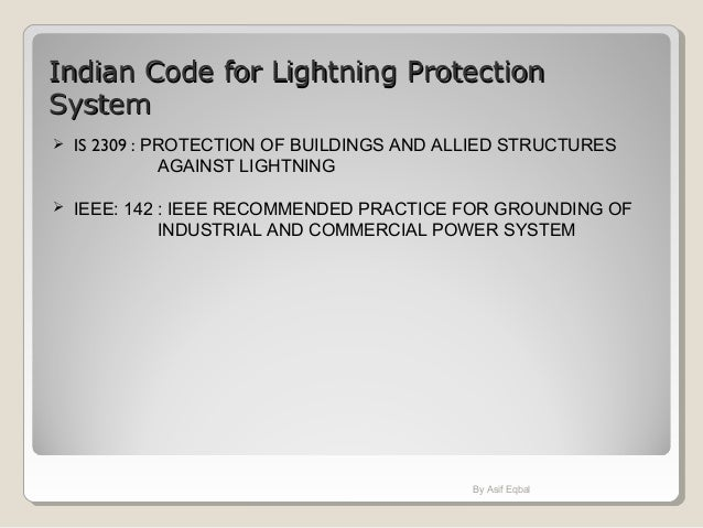 Indian Code for Lightning ProtectionIndian Code for Lightning Protection SystemSystem  IS 2309 : PROTECTION OF BUILDINGS ...