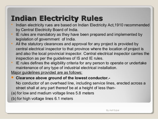 Indian Electricity RulesIndian Electricity Rules  Indian electricity rues are based on Indian Electricity Act,1910 recomm...