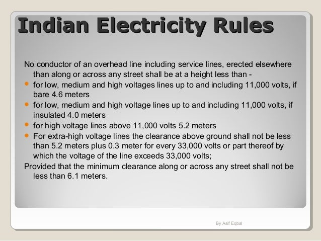 Indian Electricity RulesIndian Electricity Rules No conductor of an overhead line including service lines, erected elsewhe...