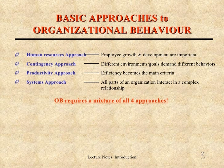 approaches to management and organisational behaviour Approaches of management 1 historical background of management  science approach are being practiced in every organization and behavioral science as a course more popularly known as organization behavior   total quality management is a comprehensive approach—led by top managers and supported throughout the organization.