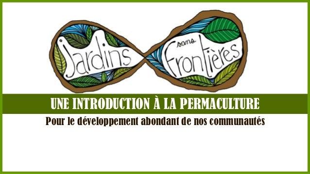 UNE INTRODUCTION À LA PERMACULTURE Pour le développement abondant de nos communautés