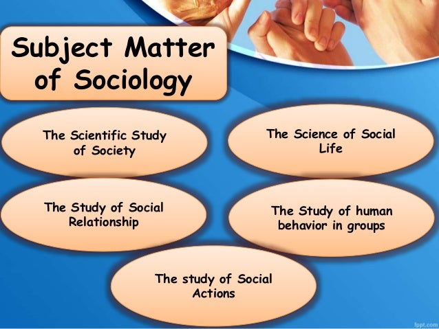 the subject matter of sociology