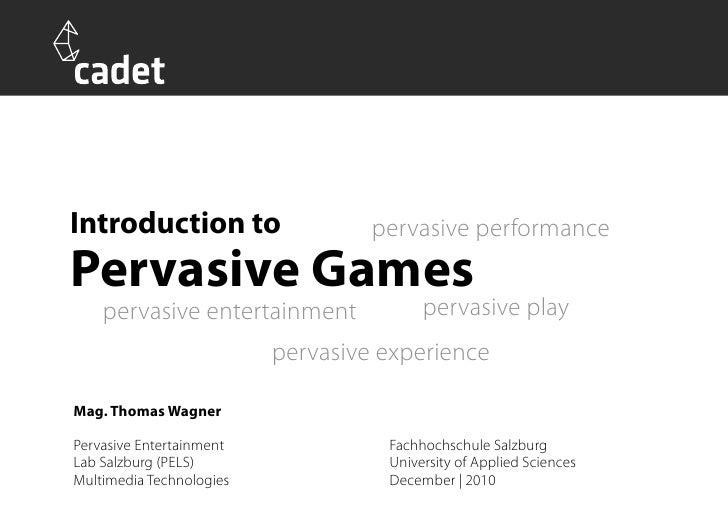 Introduction to                    pervasive performancePervasive Games    pervasive entertainment              pervasive ...