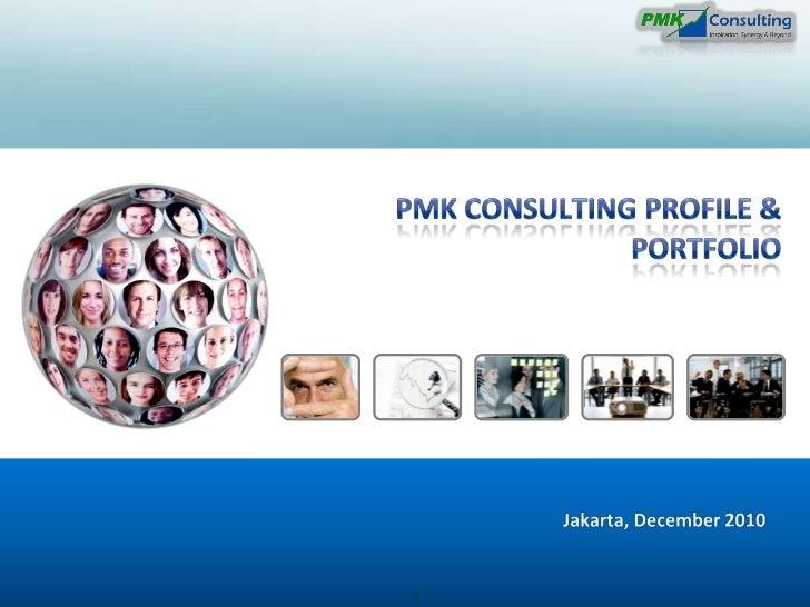 PMK Consulting Profile & Portfolio<br />Jakarta, December2010<br />1<br />