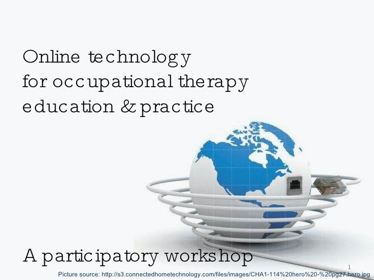Online technology  for occupational therapy  education & practice A participatory workshop Picture source: http://s3.conne...