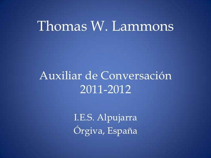 Thomas W. LammonsAuxiliar de Conversación        2011-2012      I.E.S. Alpujarra      Órgiva, España