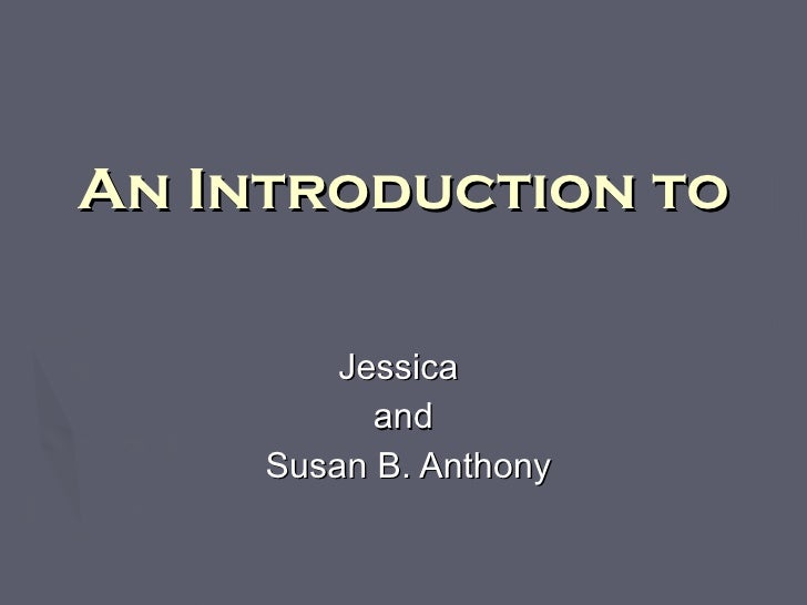 An Introduction to Jessica  and Susan B. Anthony