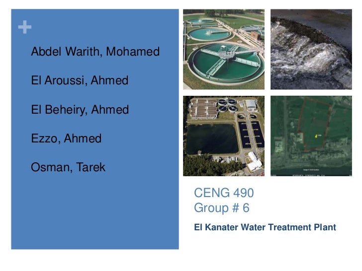CENG 490Group # 6<br />El Kanater Water Treatment Plant<br />Abdel Warith, Mohamed<br />El Aroussi, Ahmed<br />El Beheiry,...
