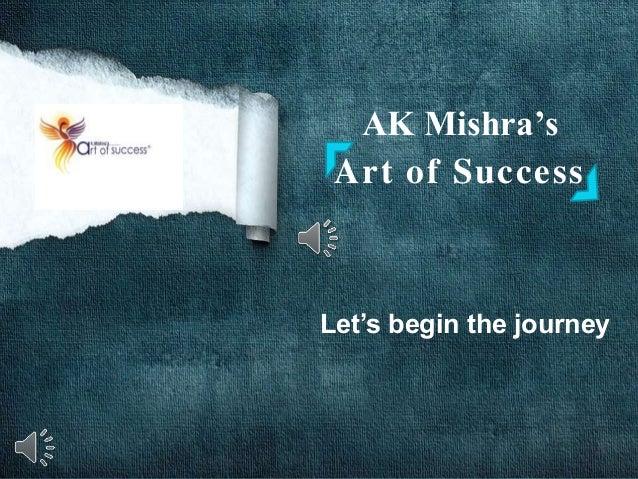 AK Mishra's Art of Success Let's begin the journey