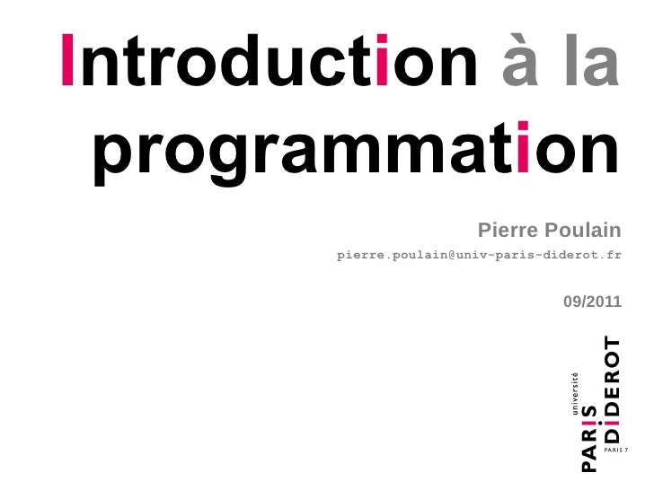 Introduction à la programmation                         Pierre Poulain        pierre.poulain@univ-paris-diderot.fr        ...