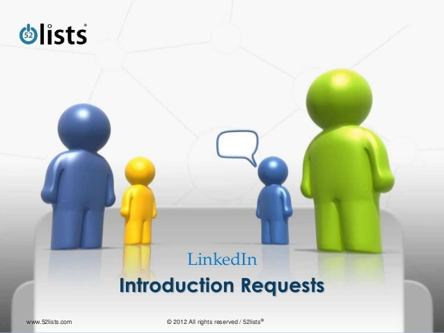 LinkedIn Introduction Requests www.52lists.com © 2012 All rights reserved / 52lists®