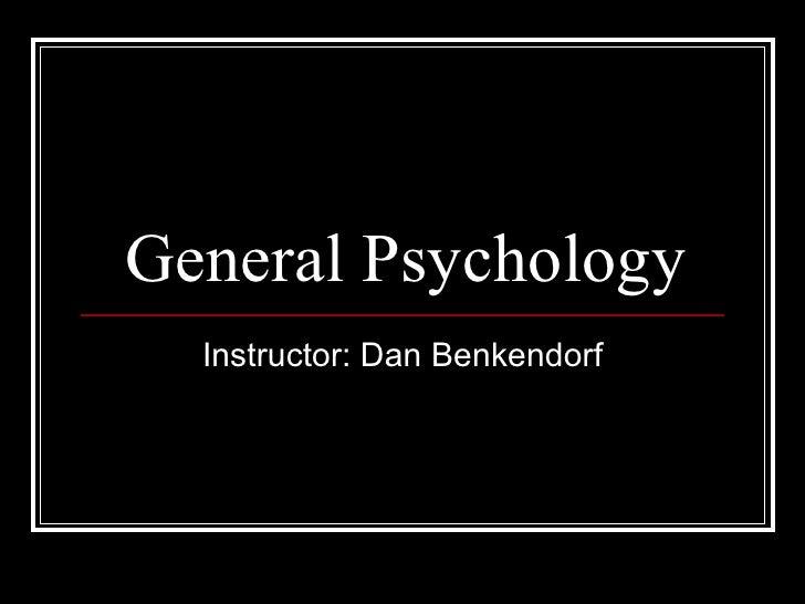 General Psychology Instructor: Dan Benkendorf