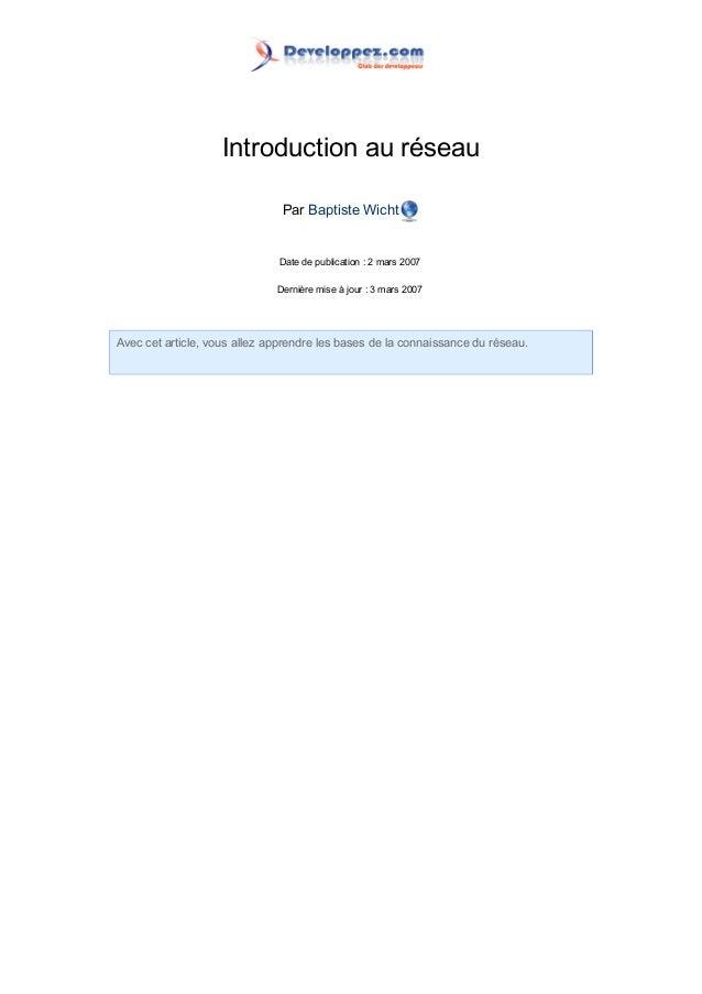 Introduction au réseauPar Baptiste WichtDate de publication : 2 mars 2007Dernière mise à jour : 3 mars 2007Avec cet articl...