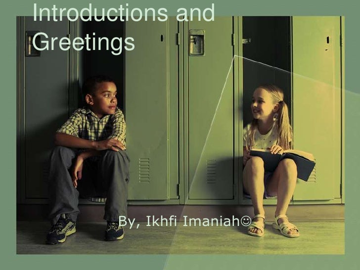 Introductions and Greetings<br />By, Ikhfi Imaniah<br />