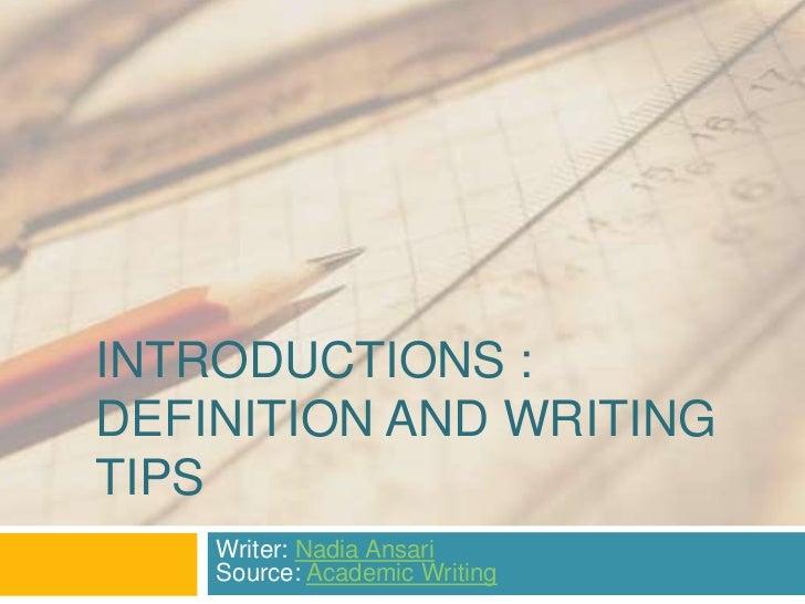 INTRODUCTIONS :DEFINITION AND WRITINGTIPS    Writer: Nadia Ansari    Source: Academic Writing