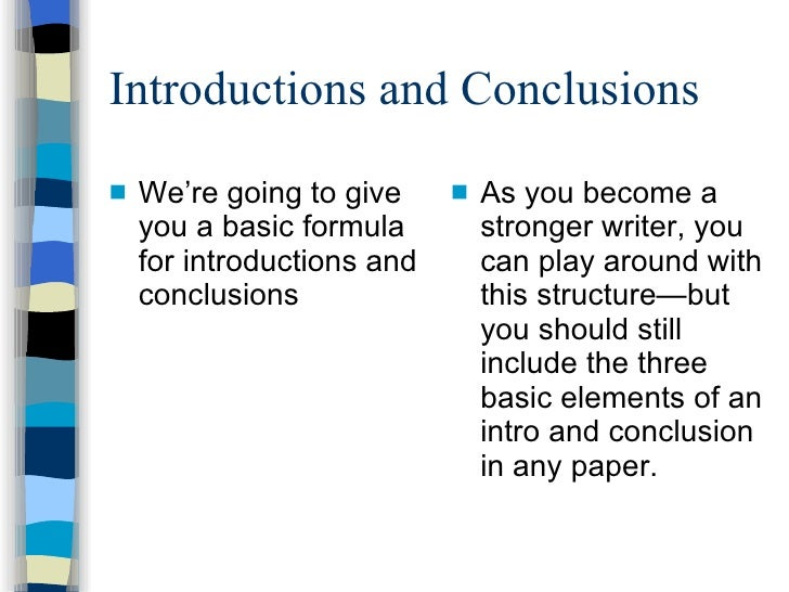 Introductions and Conclusions <ul><li>We're going to give you a basic formula for introductions and conclusions </li></ul>...