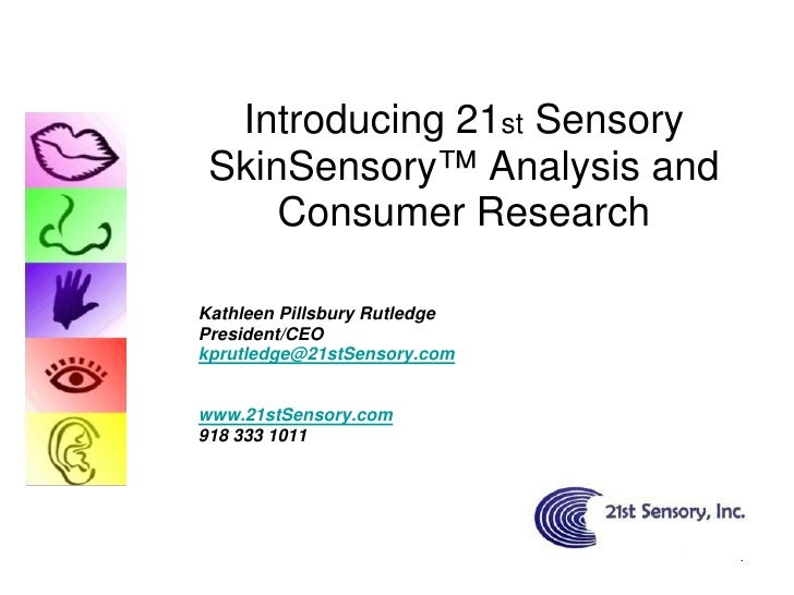 Introducing 21st Sensory  SkinSensory™ Analysis and      Consumer Research  Kathleen Pillsbury Rutledge President/CEO kpru...