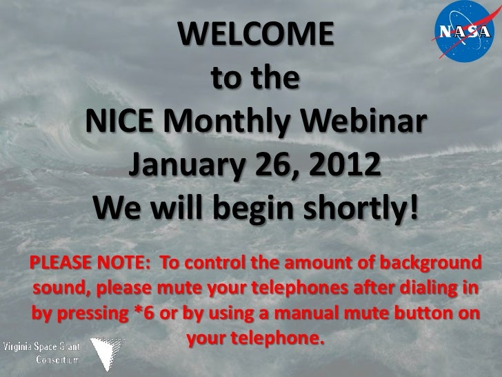 WELCOME              to the      NICE Monthly Webinar         January 26, 2012      We will begin shortly!PLEASE NOTE: To ...
