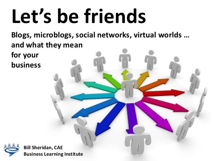 Let's be friends<br />Blogs, microblogs, social networks, virtual worlds …and what they meanfor your                      ...