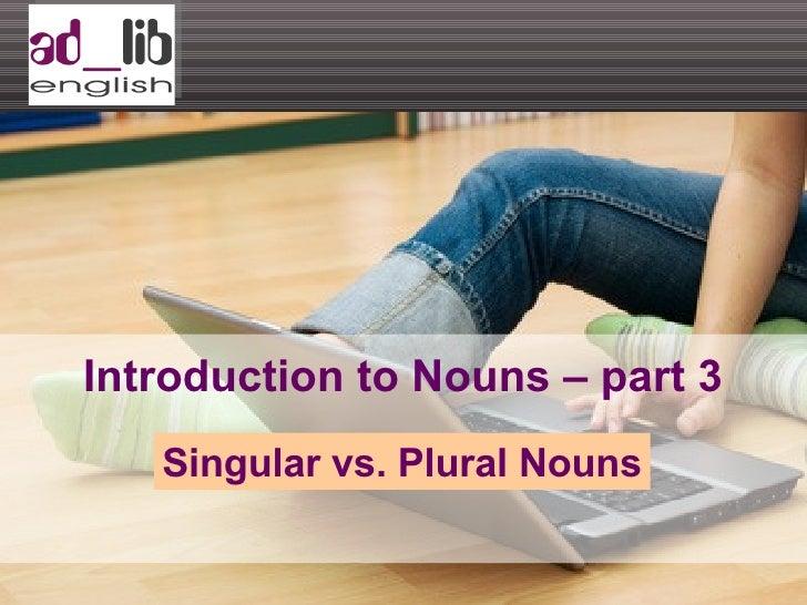 Introduction to Nouns – part 3 Singular vs. Plural Nouns