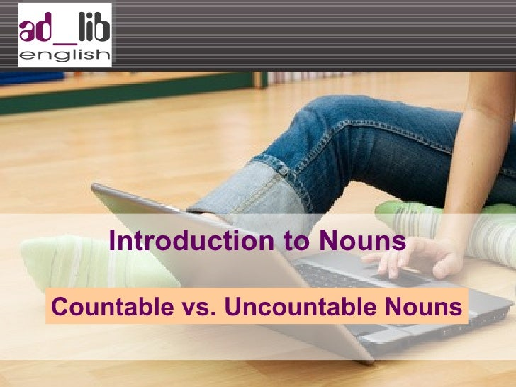 Introduction to Nouns Countable vs. Uncountable Nouns