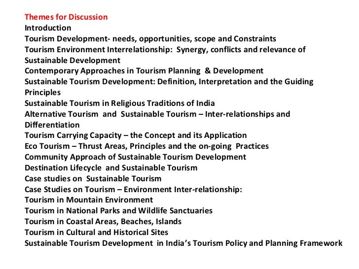 Themes for DiscussionIntroductionTourism Development- needs, opportunities, scope and ConstraintsTourism Environment Inter...