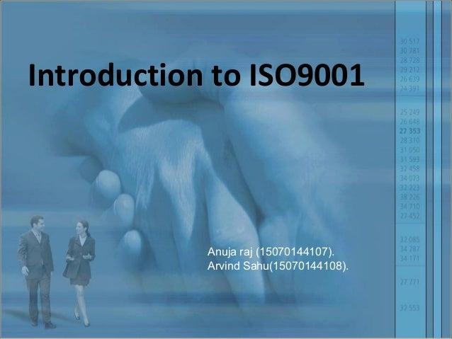 Introduction to ISO9001 Anuja raj (15070144107). Arvind Sahu(15070144108).