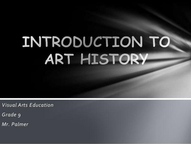 Visual Arts Education Grade 9 Mr. Palmer