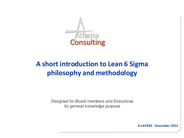 Athena             ConsultingA short introduction to Lean 6 Sigma   philosophy and methodology    Designed for Board membe...