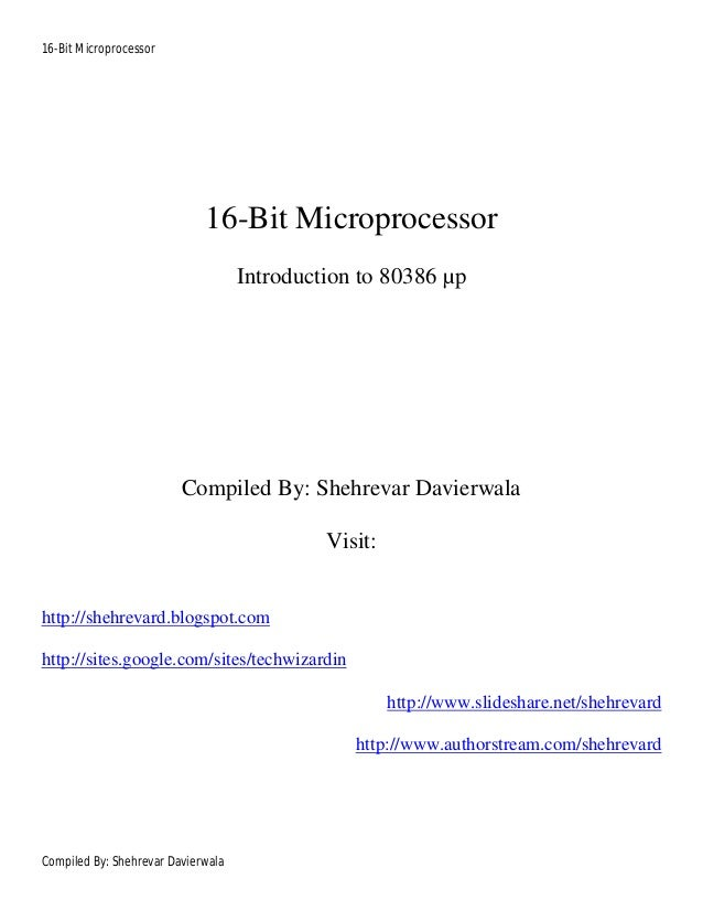 16-Bit Microprocessor Compiled By: Shehrevar Davierwala 16-Bit Microprocessor Introduction to 80386 µp Compiled By: Shehre...